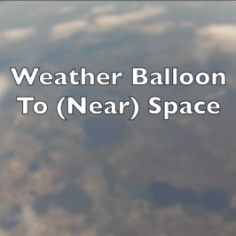 Sending A Weather Balloon to (Near) Space